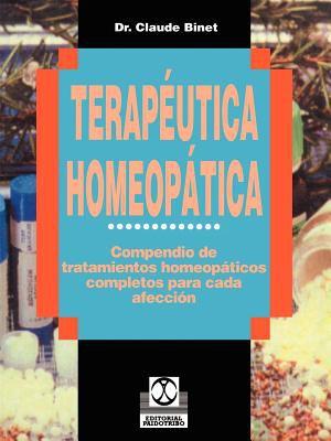 Terapeutica Homeopatica: Compendio de Tratamientos Homeopaticos Completos Para Cada Afeccion