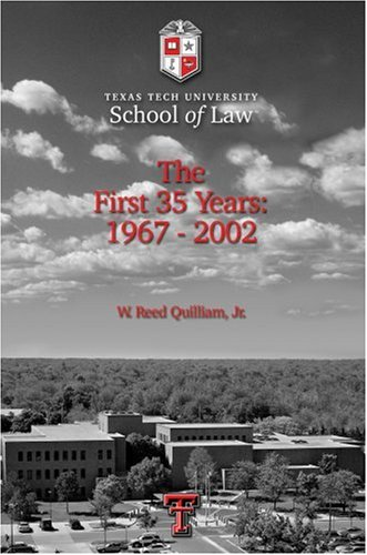 Texas Tech University School of Law: The First 35 Years: 1967-2002 9780595678716