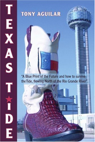 Texas Tide: A Blue Print of the Future and How to Survive the Tide, Flowing North of the Rio Grande River. 9780595382583