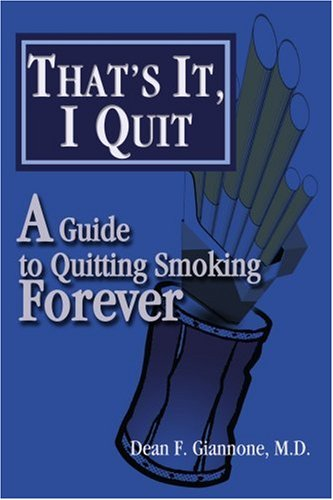 That's It, I Quit: A Guide to Quitting Smoking Forever 9780595290468