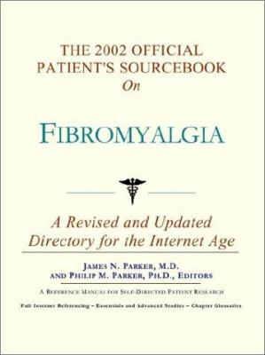 The 2002 Official Patient's Sourcebook on Fibromyalgia: A Revised and Updated Directory for the Internet Age 9780597833731