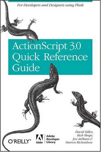 The ActionScript 3.0 Quick Reference Guide: For Developers and Designers Using Flash CS4 Professional 9780596517359