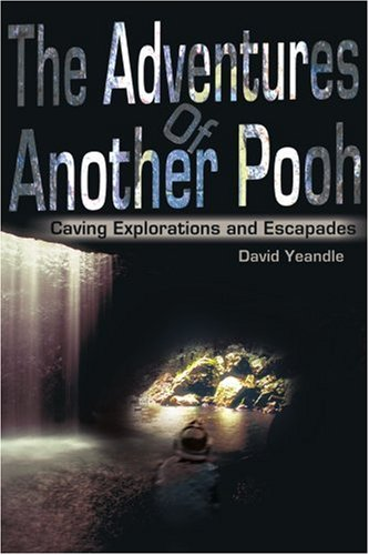 The Adventures of Another Pooh: Caving Explorations and Escapades 9780595224661