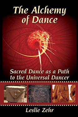 The Alchemy of Dance: Sacred Dance as a Path to the Universal Dancer 9780595520657
