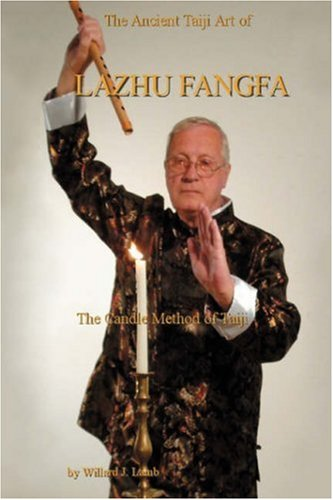 The Ancient Taiji Art of Lazhu Fangfa: The Candle Method of Taiji 9780595695409