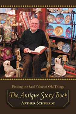 The Antique Story Book: Finding the Real Value of Old Things 9780595424795