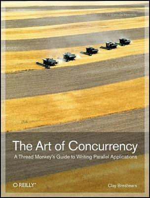 The Art of Concurrency: A Thread Monkey's Guide to Writing Parallel Applications 9780596521530