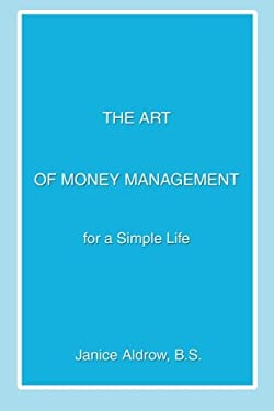 The Art of Money Management: For a Simple Life 9780595358007