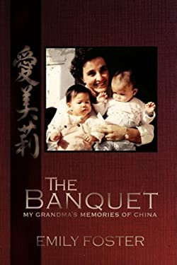 The Banquet: My Grandma's Memories of China 9780595529575