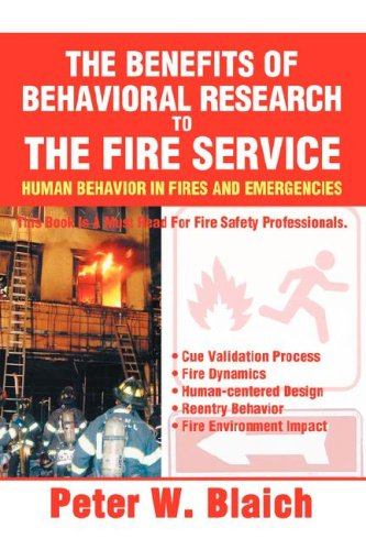 The Benefits of Behavioral Research to the Fire Service: Human Behavior in Fires and Emergencies 9780595485499