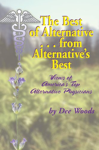 The Best of Alternative...from Alternative's Best: Views of America's Top Alternative Physicians 9780595381623