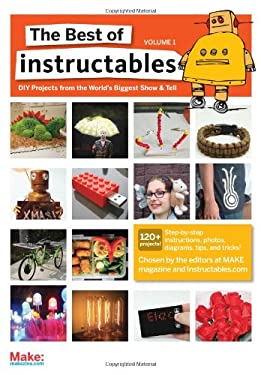 The Best of Instructables, Volume 1: DIY Projects from the World's Biggest Show & Tell 9780596519520