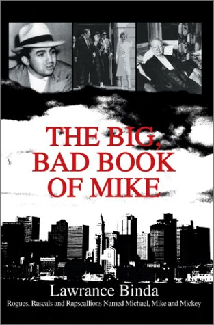 The Big, Bad Book of Mike: Rogues, Rascals and Rapscallions Named Michael, Mike and Mickey 9780595658596
