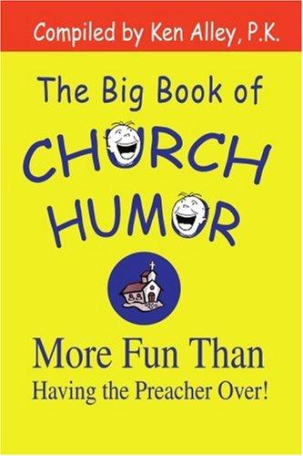 The Big Book of Church Humor: More Fun Than Having the Preacher Over! 9780595297283