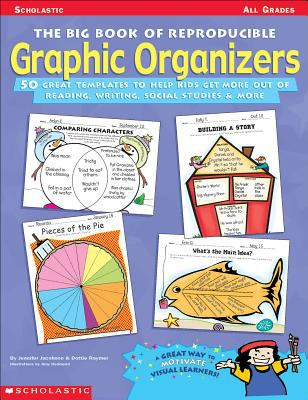 Big Book of Reproducible Graphic Organizers: 50 Great Templates That Help Kids Get More Out of Reading, Writing, Social Studies, & More! 9780590378840