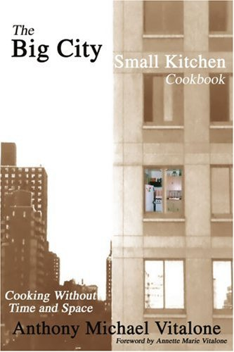 The Big City Small Kitchen Cookbook: Cooking Without Time and Space 9780595247547
