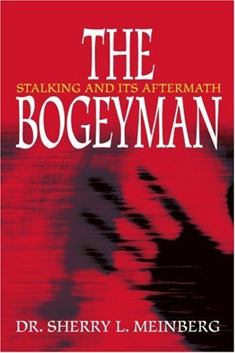 The Bogeyman: Stalking and Its Aftermath 9780595262717