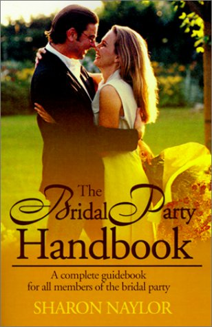 The Bridal Party Handbook: A Complete Guidebook for All Members of the Bridal Party 9780595147076
