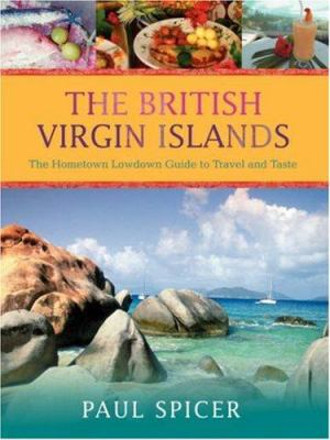 The British Virgin Islands: The Hometown Lowdown Guide to Travel and Taste 9780595421534