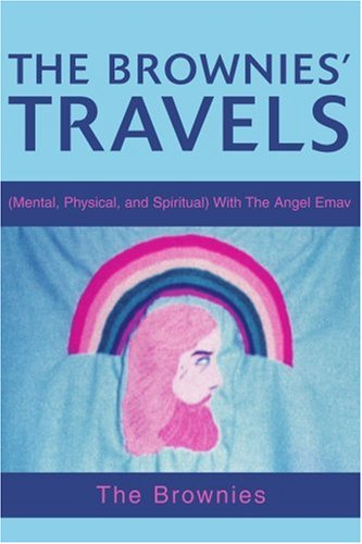 The Brownies' Travels: Mental, Physical, and Spiritual with the Angel Emav 9780595271627