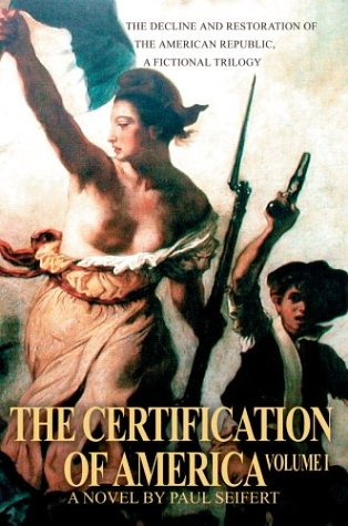 The Certification of America: The Decline and Restoration of the American Republic, a Fictional Trilogy 9780595314980