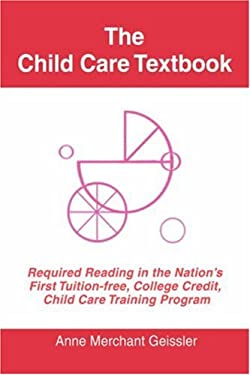 The Child Care Textbook: Required Reading in the Nation's First Tuition-Free, College Credit, Child Care Training Program 9780595677337