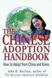 The Chinese Adoption Handbook: How to Adopt from China and Korea 2147538