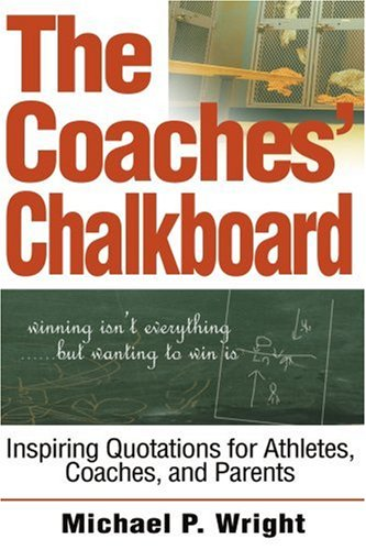 The Coaches' Chalkboard: Inspiring Quotations for Athletes, Coaches, and Parents 9780595267231