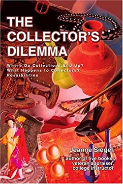 The Collector's Dilemma: Where Do Collections End Up? What Happens to Collectors? Possibilities 9780595381845