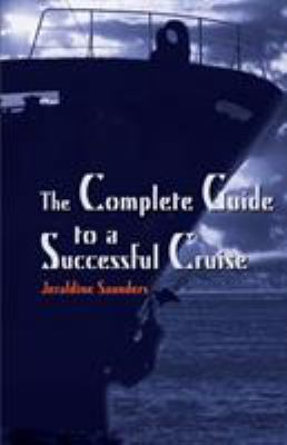 The Complete Guide to a Successful Cruise 9780595147793