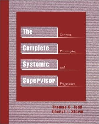 The Complete Systemic Supervisor: Context, Philosophy, and Pragmatics 9780595261338