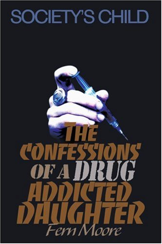 The Confessions of a Drug Addicted Daughter: Society's Child 9780595134960