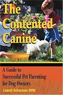 The Contented Canine: A Guide to Successful Pet Parenting for Dog Owners 9780595175840