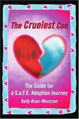The Cruelest Con: The Guide for A S.A.F.E. Adoption Journey 9780595349982