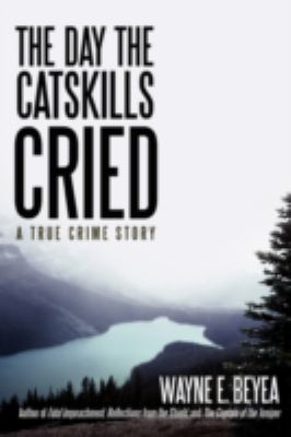 The Day the Catskills Cried: A True Crime Story 9780595510207