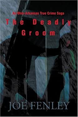 The Deadly Groom: An Ohio-Arkansas True Crime Saga 9780595182718