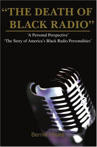 The Death of Black Radio: The Story of America's Black Radio Personalities 9780595354634