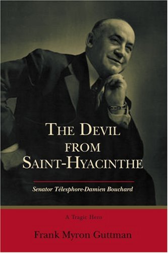 The Devil from Saint-Hyacinthe: Senator Tlesphore-Damien Bouchard 9780595403028