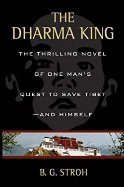 The Dharma King: The Thrilling Novel of One Man's Quest to Save Tibet--And Himself 9780595716906