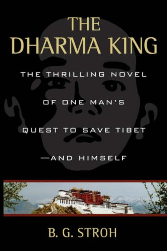 The Dharma King: The Thrilling Novel of One Man's Quest Tibet--And Himself 9780595482344