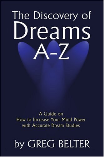 The Discovery of Dreams A-Z: A Guide on How to Increase Your Mind Power with Accurate Dream Studies