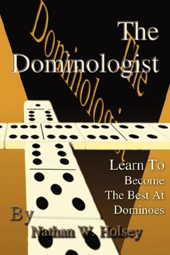 The Dominologist: Learn to Become the Best at Dominoes 9780595484829