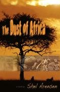 The Dust of Africa: You Can't Wash the Dust of Africa Off Your Feet--African Proverb 9780595497614