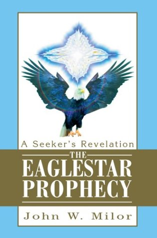 The Eaglestar Prophecy: A Seeker's Revelation 9780595658510