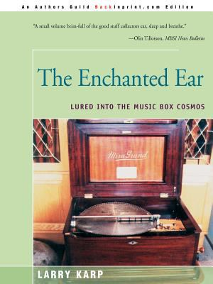 The Enchanted Ear: Or Lured Into the Music Box Cosmos 9780595121298