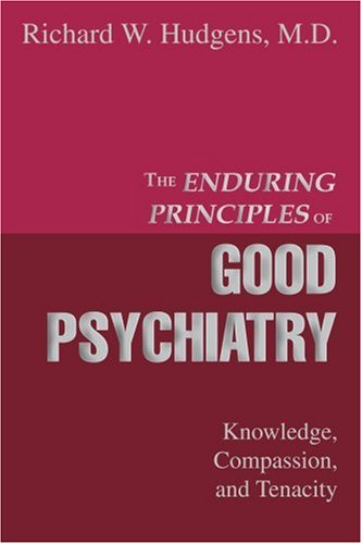 The Enduring Principles of Good Psychiatry: Knowledge, Compassion, and Tenacity