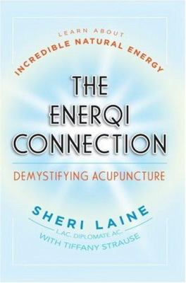 The Enerqi Connection: Demystifying Acupuncture 9780595415557