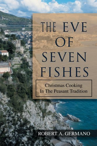 The Eve of Seven Fishes: Christmas Cooking in the Peasant Tradition 9780595673834