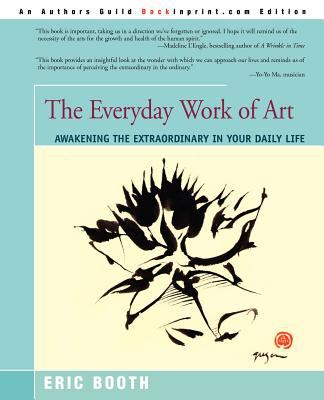 The Everyday Work of Art: Awakening the Extraordinary in Your Daily Life