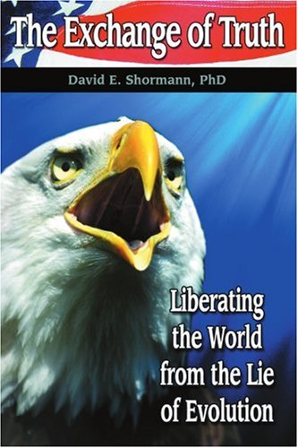 The Exchange of Truth: Liberating the World from the Lie of Evolution 9780595421770